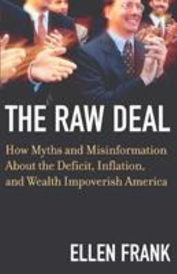 The Raw Deal: How Myths and Misinformation about the Deficit, Inflation, and Wealth Impoverish America 9780807047279