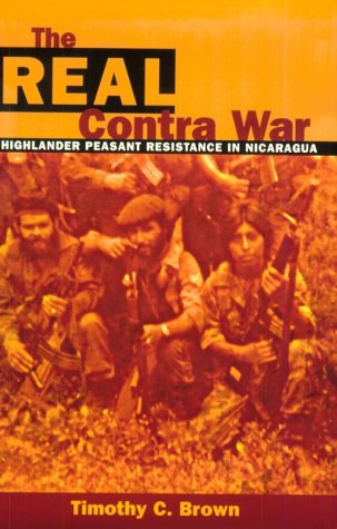 The Real Contra War: Highlander Peasant Resistance in Nicaragua 9780806132525