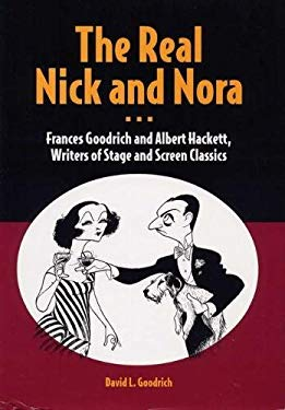 The Real Nick and Nora: Frances Goodrich and Albert Hackett, Writers of Stage and Screen Classics 9780809324088