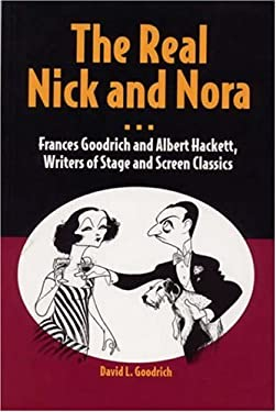The Real Nick and Nora: Frances Goodrich and Albert Hackett, Writers of Stage and Screen Classics 9780809326020