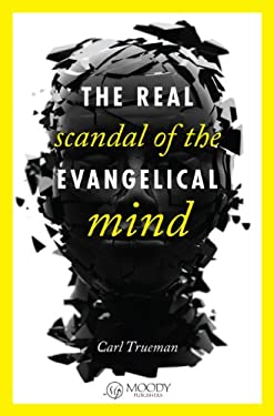 The Real Scandal of the Evangelical Mind 9780802405746