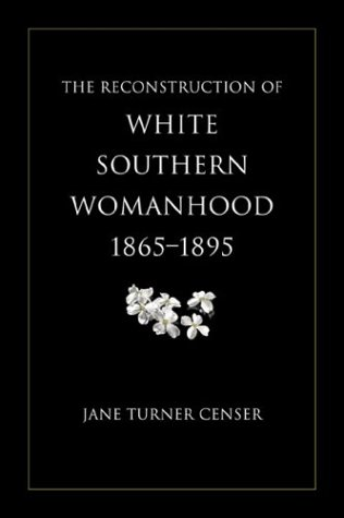The Reconstruction of White Southern Womanhood, 1865-1895 9780807129210