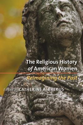 The Religious History of American Women: Reimagining the Past 9780807831021