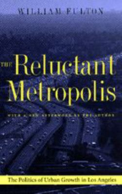 The Reluctant Metropolis: The Politics of Urban Growth in Los Angeles 9780801865060