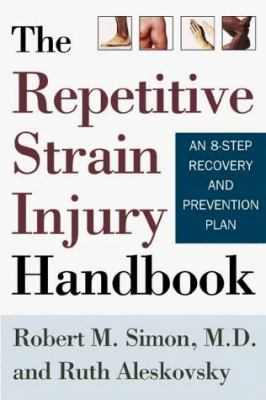 The Repetitive Strain Injury Handbook: An 8-Step Recovery and Prevention Plan 9780805059304