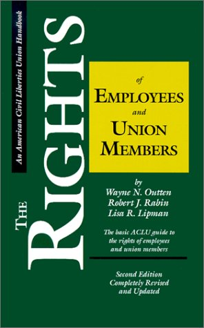The Rights of Employees and Union Members, Second Edition: The Basic ACLU Guide to the Rights of Employees and Union Members 9780809319145