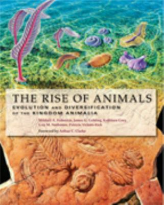 The Rise of Animals: Evolution and Diversification of the Kingdom Animalia 9780801886799