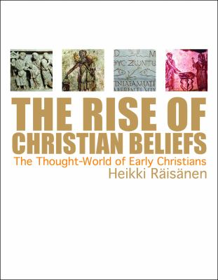 The Rise of Christian Beliefs: The Thought World of Early Christians 9780800662660