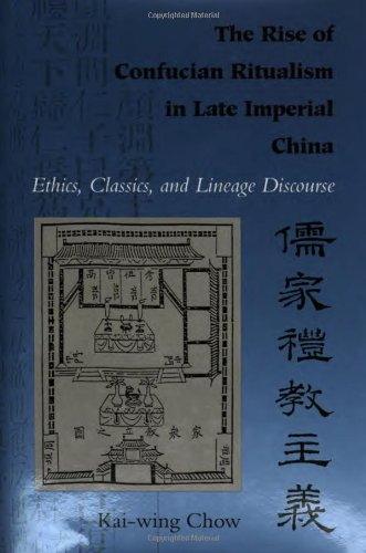 The Rise of Confucian Ritualism in Late Imperial China: Ethics, Classics, and Lineage Discourse 9780804721738