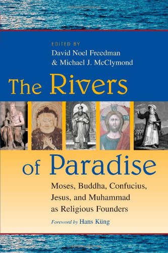 The Rivers of Paradise: Moses, Buddha, Confucius, Jesus and Muhammad as Religious Founders 9780802845405