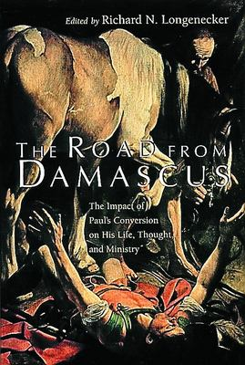 The Road from Damascus: The Impact of Paul's Conversion on His Life, Thought, and Ministry 9780802841919