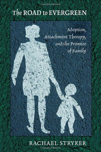 The Road to Evergreen: Adoption, Attachment Therapy, and the Promise of Family 9780801446870