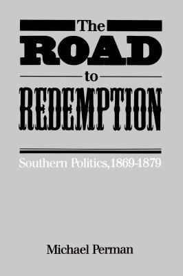 The Road to Redemption: Southern Politics, 1869-1879 9780807815267