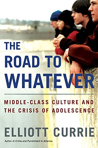 The Road to Whatever: Middle-Class Culture and the Crisis of Adolescence 9780805067637