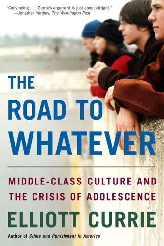 The Road to Whatever: Middle-Class Culture and the Crisis of Adolescence 9780805080001