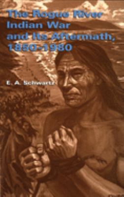 The Rogue River Indian War and Its Aftermath, 1850-1980 9780806129068
