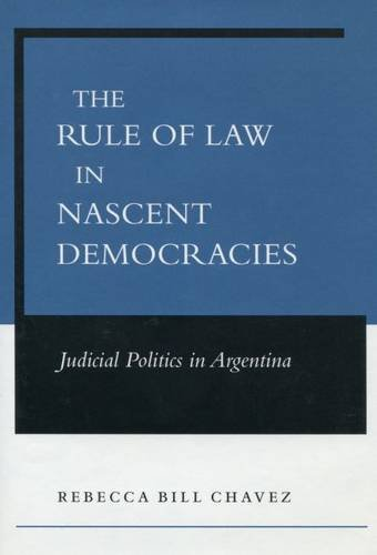 The Rule of Law in Nascent Democracies: Judicial Politics in Argentina 9780804748124