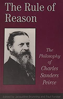 The Rule of Reason: The Philosophy of C.S. Peirce 9780802078193
