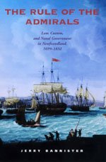 The Rule of the Admirals: Law, Custom, and Naval Government in Newfoundland, 1699-1832 9780802088437