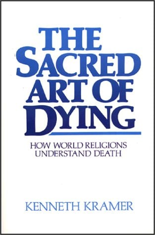 The Sacred Art of Dying: How World Religions Understand Death 9780809129423