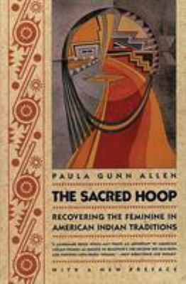 The Sacred Hoop: Recovering the Feminine in American Indian Traditions 9780807046173