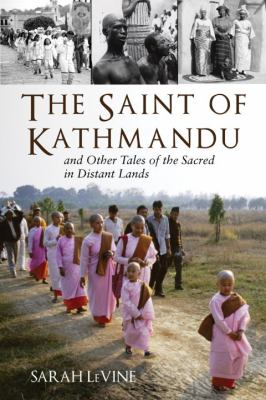 The Saint of Kathmandu: And Other Tales of the Sacred in Distant Lands 9780807013137