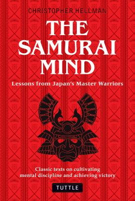 The Samurai Mind: Lessons from Japan's Master Warriors 9780804841153