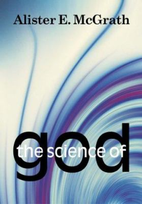 The Science of God: An Introduction to Scientific Theology 9780802828156