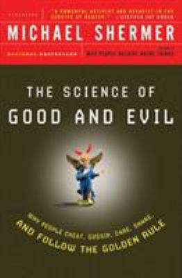 The Science of Good and Evil: Why People Cheat, Gossip, Care, Share, and Follow the Golden Rule 9780805077698