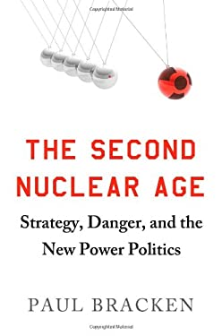 The Second Nuclear Age: Strategy, Danger, and the New Power Politics 9780805094305