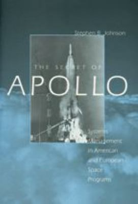 The Secret of Apollo: Systems Management in American and European Space Programs 9780801885426