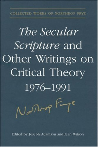 The Secular Scripture and Other Writings on Critical Theory, 1976?1991 9780802039453