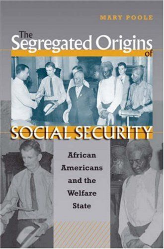 The Segregated Origins of Social Security: African Americans and the Welfare State 9780807856888