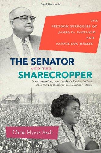 The Senator and the Sharecropper: The Freedom Struggles of James O. Eastland and Fannie Lou Hamer 9780807872024