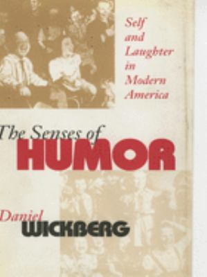 The Senses of Humor: Self and Laughter in Modern America 9780801430787