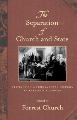 The Separation of Church and State: Writings on a Fundamental Freedom by America's Founders 9780807077221