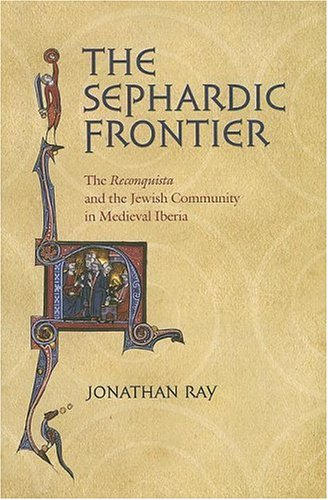 The Sephardic Frontier: The Reconquista and the Jewish Community in Medieval Iberia 9780801444012