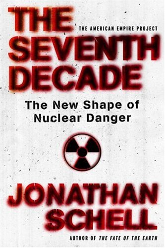 The Seventh Decade: The New Shape of Nuclear Danger 9780805081299