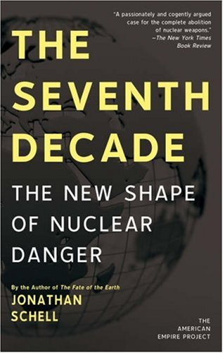 The Seventh Decade: The New Shape of Nuclear Danger 9780805088663