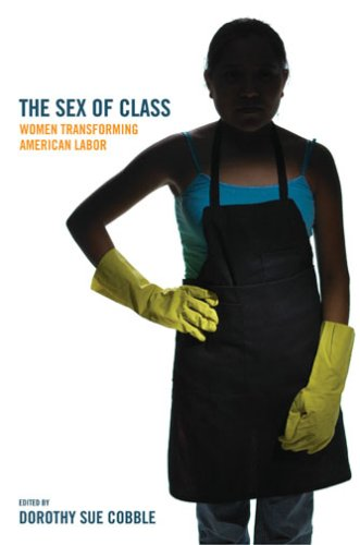 The Sex of Class: Women Transforming American Labor 9780801489433