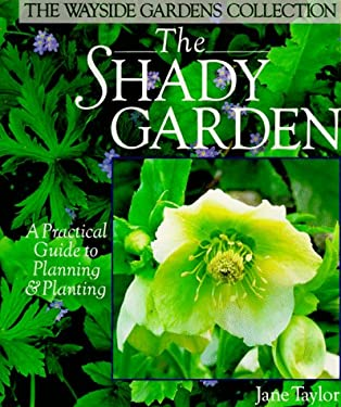 The Shady Garden: A Practical Guide to Planning and Planting 9780806908427