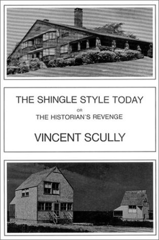 The Shingle Style Today: Or, the Historian's Revenge 9780807607602