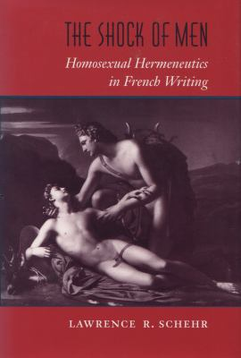 The Shock of Men: Homosexual Hermeneutics in French Writing 9780804724173