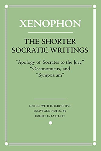 """The Shorter Socratic Writings: Apology of Socrates to the Jury, Oeconomicus, and """"Symposium''"""