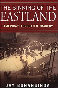 The Sinking of the Eastland: America's Forgotten Tragedy 9780806526287