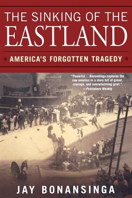 The Sinking of the Eastland: America's Forgotten Tragedy 9780806526485