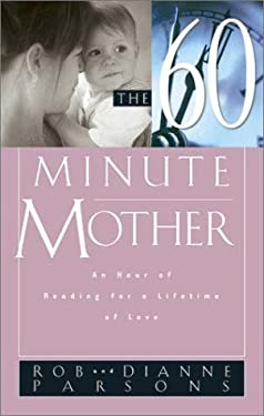 The Sixty Minute Mother: An Hour of Reading for a Lifetime of Love 9780805425567