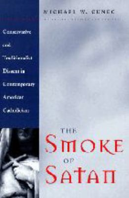 The Smoke of Satan: Conservative and Traditionalist Dissent in Contemporary American Catholicism 9780801862656