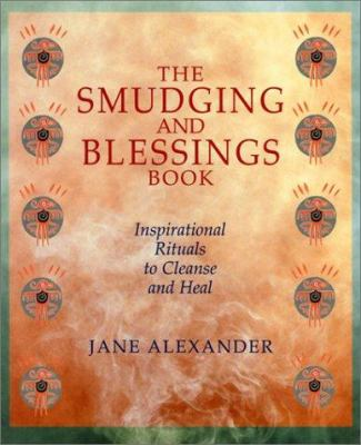 The Smudging and Blessings Book: Inspirational Rituals to Cleanse and Heal 9780806974477