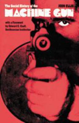 The Social History of the Machine Gun 9780801833588